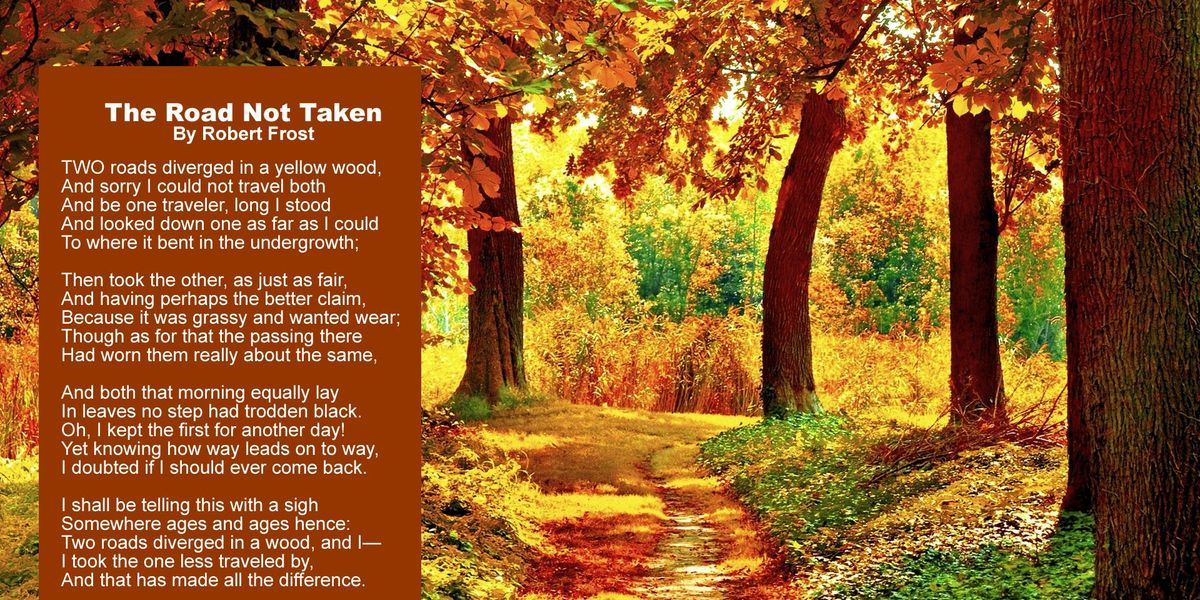 road not taken essays Free essays world literature the road not taken analysis essay the road not taken by robert frost describes the journey of the speaker through the woods in the first line, the speaker describes the wood as yellow because eaves falling from the trees cover the ground.